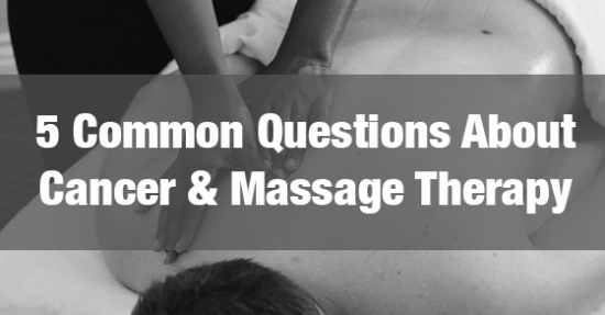 5 Common Questions About Cancer and Oncology Massage Therapy