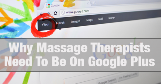 Why Massage Therapists need to be on Google Plus